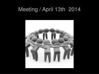 Meeting / April 13th  2014