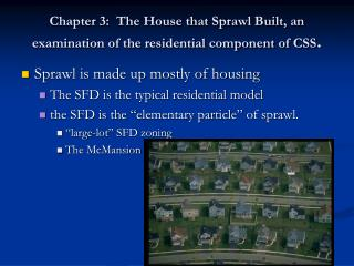 Chapter 3:  The House that Sprawl Built, an examination of the residential component of CSS .