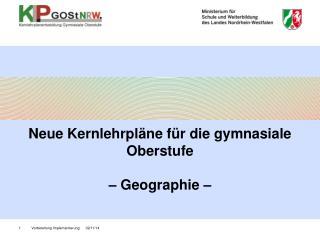 Neue Kernlehrpläne für die gymnasiale Oberstufe  – Geographie –
