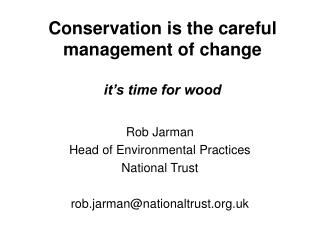 Conservation is the careful management of change  it s time for wood