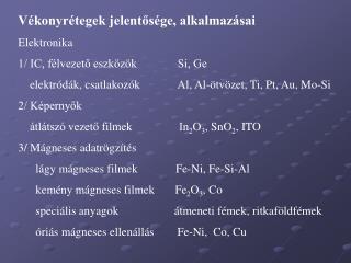 Vékonyrétegek jelentősége, alkalmazásai Elektronika 1/ IC, félvezető eszközök              Si, Ge