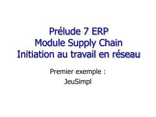 Prélude 7 ERP Module Supply Chain Initiation au travail en réseau