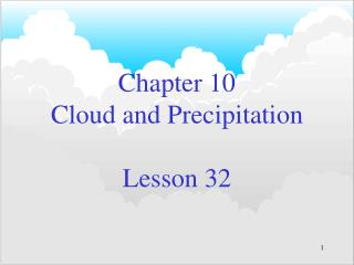 Chapter 10 Cloud and Precipitation Lesson 32