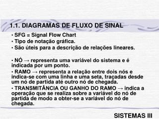 SFG = Signal Flow Chart  Tipo de notação gráfica.