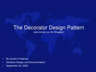 The Decorator Design Pattern (also known as the Wrapper)