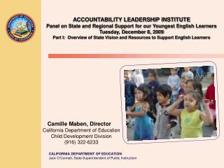 Camille Maben, Director    California Department of Education    Child Development Division
