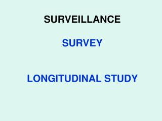 SURVEILLANCE SURVEY LONGITUDINAL STUDY