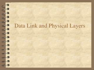 Data Link and Physical Layers