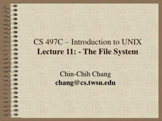 CS 497C – Introduction to UNIX Lecture 11: - The File System