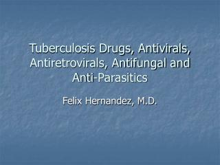 Tuberculosis Drugs, Antivirals, Antiretrovirals, Antifungal and Anti-Parasitics