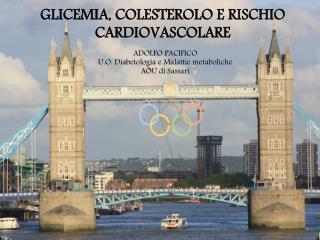 GLICEMIA, COLESTEROLO E RISCHIO CARDIOVASCOLARE