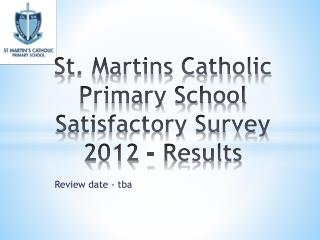St. Martins Catholic Primary School Satisfactory Survey 2012 - Results