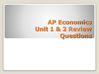 AP Economics Unit 1 & 2 Review Questions