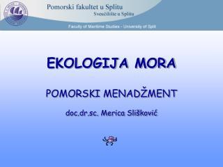 EKOLOGIJA MORA POMORSKI MENADŽMENT doc.dr.sc. Merica Slišković