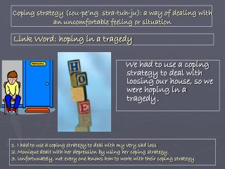 We had to use a coping strategy to deal with loosing our house, so we were hoping in a tragedy .
