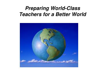 Preparing World-Class Teachers for a Better World