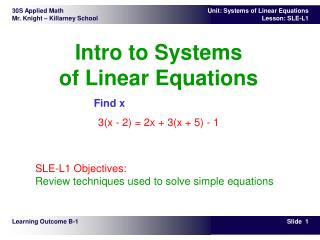 Intro to Systems of Linear Equations Find x 3(x - 2) = 2x + 3(x + 5) - 1