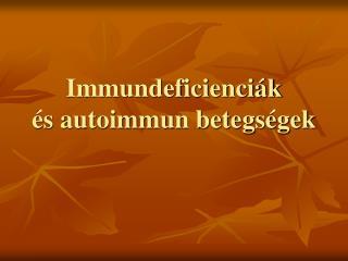 Immundeficienciák és autoimmun betegségek