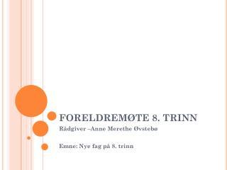 FORELDREMØTE 8. TRINN