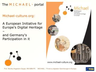 Michael-culture:  A European Initiative for  Europe's Digital Heritage –