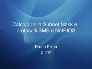 Calcolo  della Subnet Mask e i  protocolli  SMB e NetBIOS
