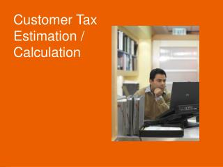 Customer Tax Estimation / Calculation