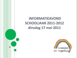 INFORMATIEAVOND SCHOOLJAAR 2011-2012 dinsdag 17 mei 2011