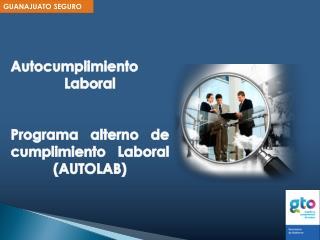 Autocumplimiento Laboral  Programa alterno de cumplimiento Laboral (AUTOLAB)