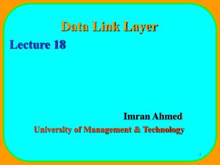 Data Link Layer Lecture 18 				Imran Ahmed University of Management & Technology