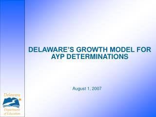 DELAWARE'S GROWTH MODEL FOR AYP DETERMINATIONS