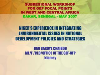 SUBREGIONAL WORKSHOP  FOR GEF FOCAL POINTS  IN WEST AND CENTRAL AFRICA  DAKAR, SENEGAL - MAY 2007