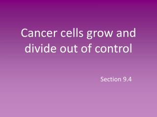 Cancer cells grow and divide out of control
