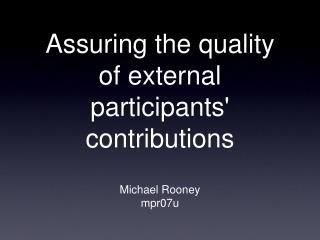 Assuring the quality of external participants contributions
