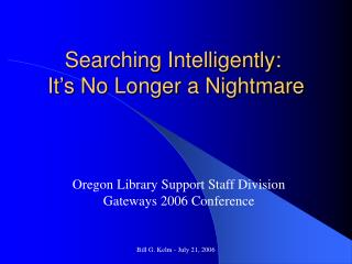 Searching Intelligently:  It's No Longer a Nightmare
