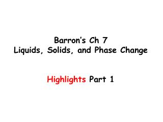 Barron's Ch 7  Liquids, Solids, and Phase Change Highlights  Part 1