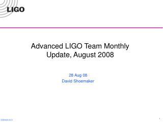 Advanced LIGO Team Monthly Update, August 2008