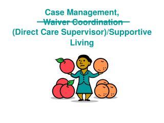 Case Management,   Waiver Coordination Direct Care Supervisor