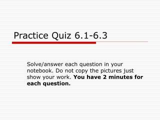 Practice Quiz 6.1-6.3
