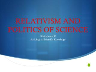RELATIVISM AND POLITICS OF SCIENCE