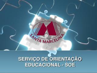 SERVIÇO DE ORIENTAÇÃO EDUCACIONAL - SOE
