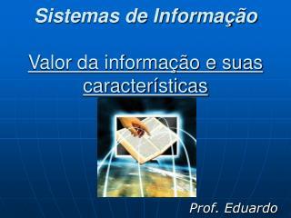 Sistemas de Informação Valor da informação e suas características