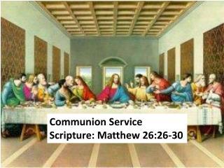 Communion Service Scripture: Matthew 26:26-30
