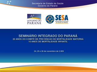SEMINÁRIO INTEGRADO DO PARANÁ  20 ANOS DO COMITÊ DE PREVENÇÃO DE MORTALIDADE MATERNA