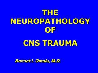 THE NEUROPATHOLOGY OF  CNS TRAUMA