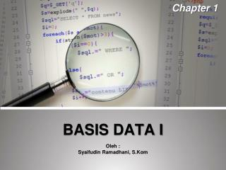 BASIS DATA I Oleh  :  Syaifudin Ramadhani ,  S.Kom