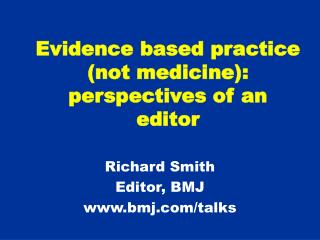 Evidence based practice not medicine: perspectives of an editor