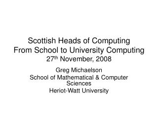Scottish Heads of Computing From School to University Computing 27 th  November, 2008