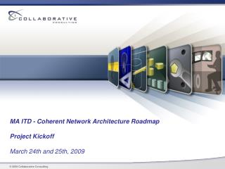 MA ITD - Coherent Network Architecture Roadmap Project Kickoff March 24th and 25th, 2009