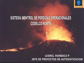 SISTEMA CONTROL DE PERDIDAS OPERACIONALES CODELCO NORTE