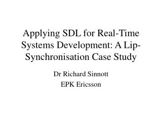 Applying SDL for Real-Time Systems Development: A Lip-Synchronisation Case Study